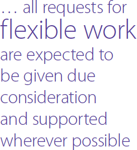 … all requests for flexible work are expected to be given due consideration and supported wherever possible