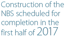 Construction of the NBS scheduled for completion in the first half of 2017