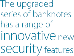 The upgraded series of banknotes has a range of innovative new security features