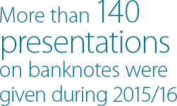More than 140 presentations on banknotes were given during 2015/16