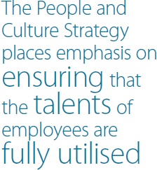 The People and Culture Strategy places emphasis on ensuring that the talents of employees are fully utilised