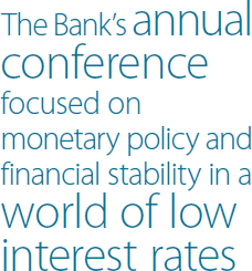 The Bank's annual conference focused on monetary policy and financial stability in a world of low interest rates