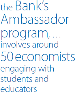 the Bank's Ambassador program, … involves around 50 economists engaging with students and educators