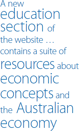 A new education section of the website … contains a suite of resources about economic concepts and the Australian economy