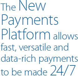 Weekly Value The New Payments Platform allows fast, versatile and data-rich payments to be made 24/7